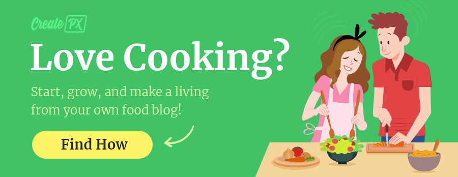 Love Cooking? Start your own food blog and make a living from it!